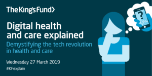 https://www.kingsfund.org.uk/events/digital-health-and-care-explained?utm_source=Telehealth&utm_campaign=J1083#topics